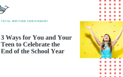 3 Ways for You and Your Teen to Celebrate the End of the School Year