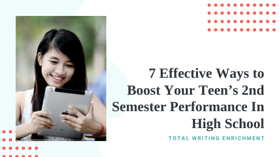 7 Effective Ways to Boost Your Teen's 2nd Semester Performance In High School