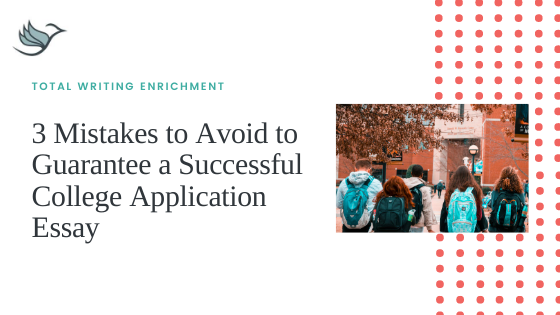 3 Mistakes to Avoid to Guarantee a Successful College Application Essay