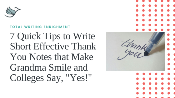 "7 Quick Tips to Write Short Effective Thank You Notes that Make Grandma Smile and Colleges Say, ""Yes!"""