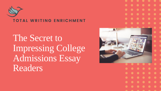 The Secret to Impressing College Admissions Essay Readers