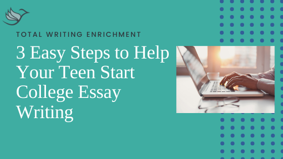 3 Easy Steps to Feel Better about Helping Your Teen Start College Essay Writing